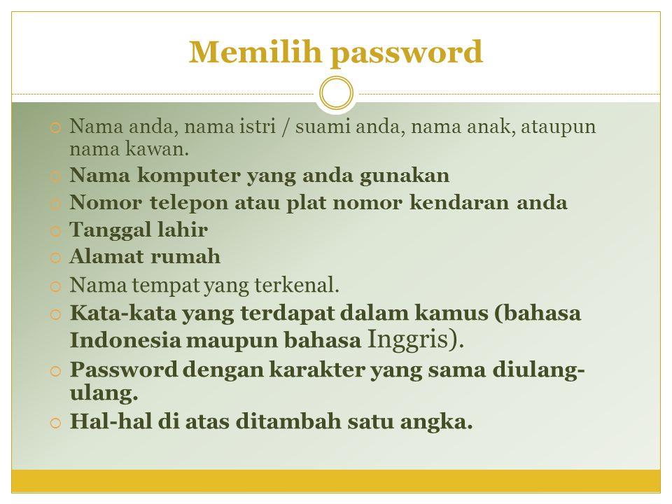 Memilih password  Nama anda, nama istri / suami anda, nama anak, ataupun nama kawan.  Nama komputer yang anda gunakan  Nomor telepon atau plat nomo