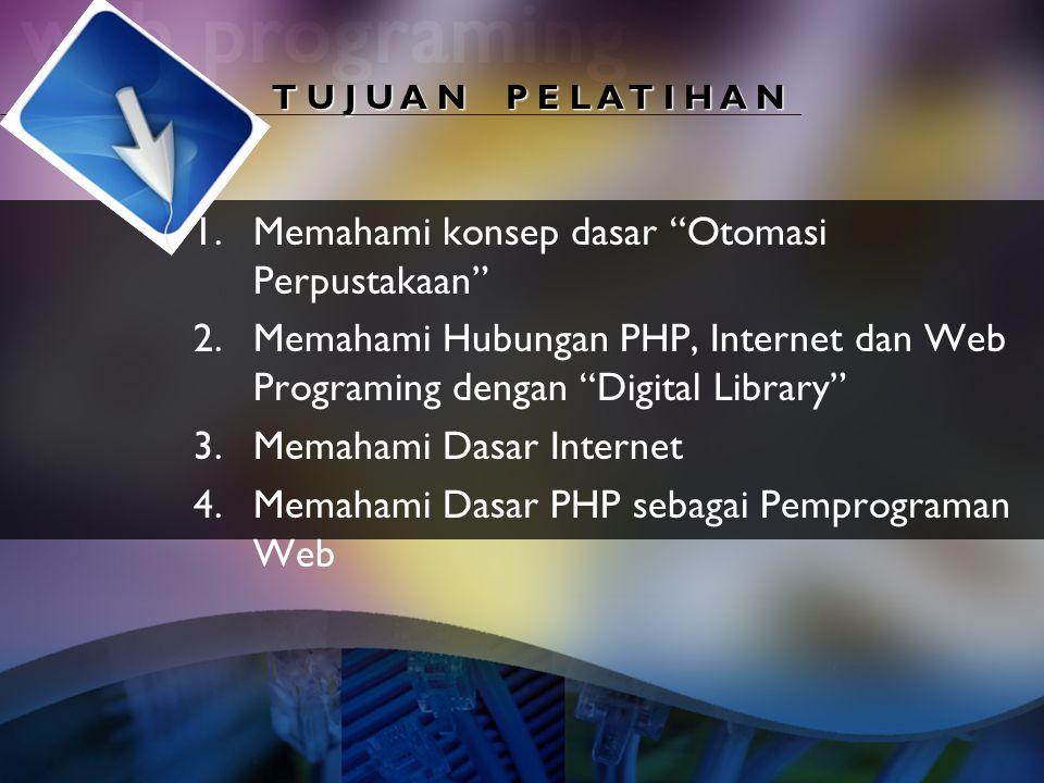 """T U J U A N P E L A T I H A N 1.Memahami konsep dasar """"Otomasi Perpustakaan"""" 2.Memahami Hubungan PHP, Internet dan Web Programing dengan """"Digital Libr"""