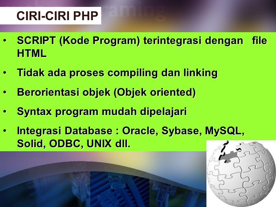 •SCRIPT (Kode Program) terintegrasi dengan file HTML •Tidak ada proses compiling dan linking •Berorientasi objek (Objek oriented) •Syntax program muda