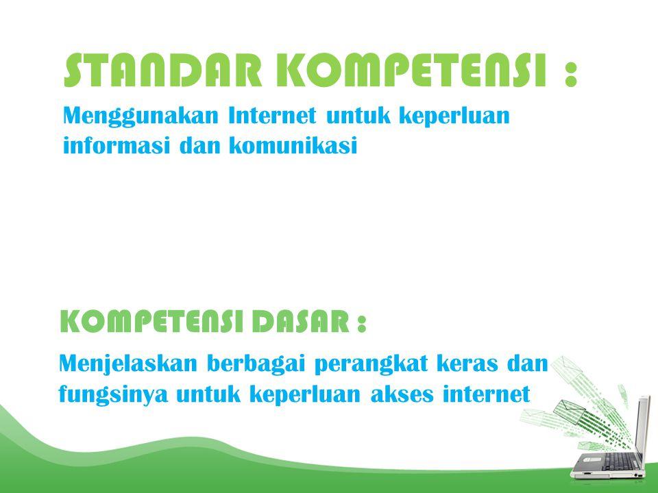 STANDAR KOMPETENSI : Menggunakan Internet untuk keperluan informasi dan komunikasi KOMPETENSI DASAR : Menjelaskan berbagai perangkat keras dan fungsinya untuk keperluan akses internet