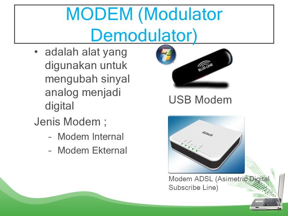 MODEM (Modulator Demodulator) •adalah alat yang digunakan untuk mengubah sinyal analog menjadi digital Jenis Modem ; –Modem Internal –Modem Ekternal USB Modem Modem ADSL (Asimetric Digital Subscribe Line)