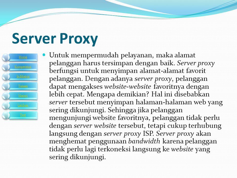  Untuk mempermudah pelayanan, maka alamat pelanggan harus tersimpan dengan baik. Server proxy berfungsi untuk menyimpan alamat-alamat favorit pelangg