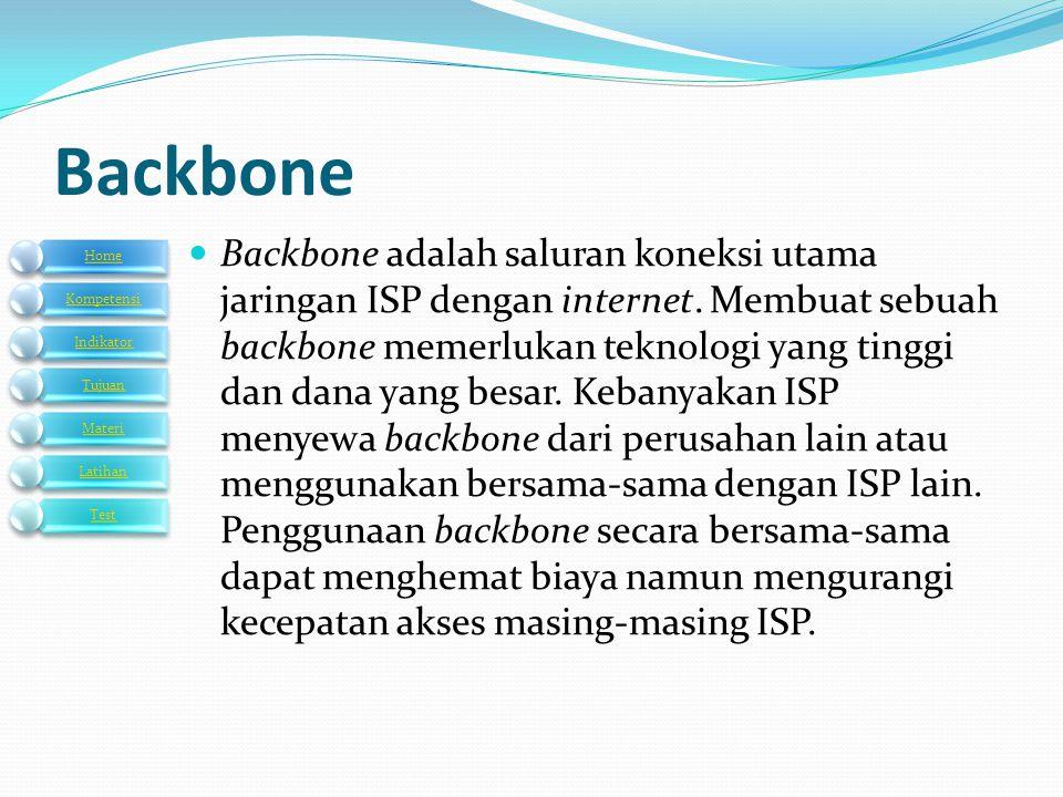  Backbone adalah saluran koneksi utama jaringan ISP dengan internet. Membuat sebuah backbone memerlukan teknologi yang tinggi dan dana yang besar. Ke
