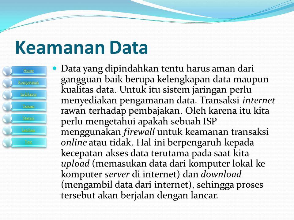 Keamanan Data  Data yang dipindahkan tentu harus aman dari gangguan baik berupa kelengkapan data maupun kualitas data. Untuk itu sistem jaringan perl