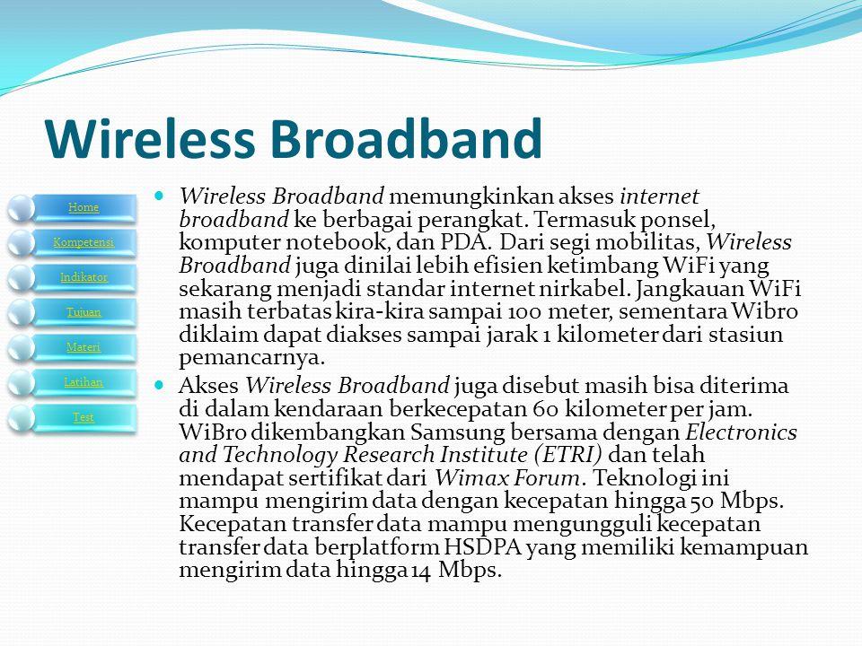  Wireless Broadband memungkinkan akses internet broadband ke berbagai perangkat. Termasuk ponsel, komputer notebook, dan PDA. Dari segi mobilitas, Wi