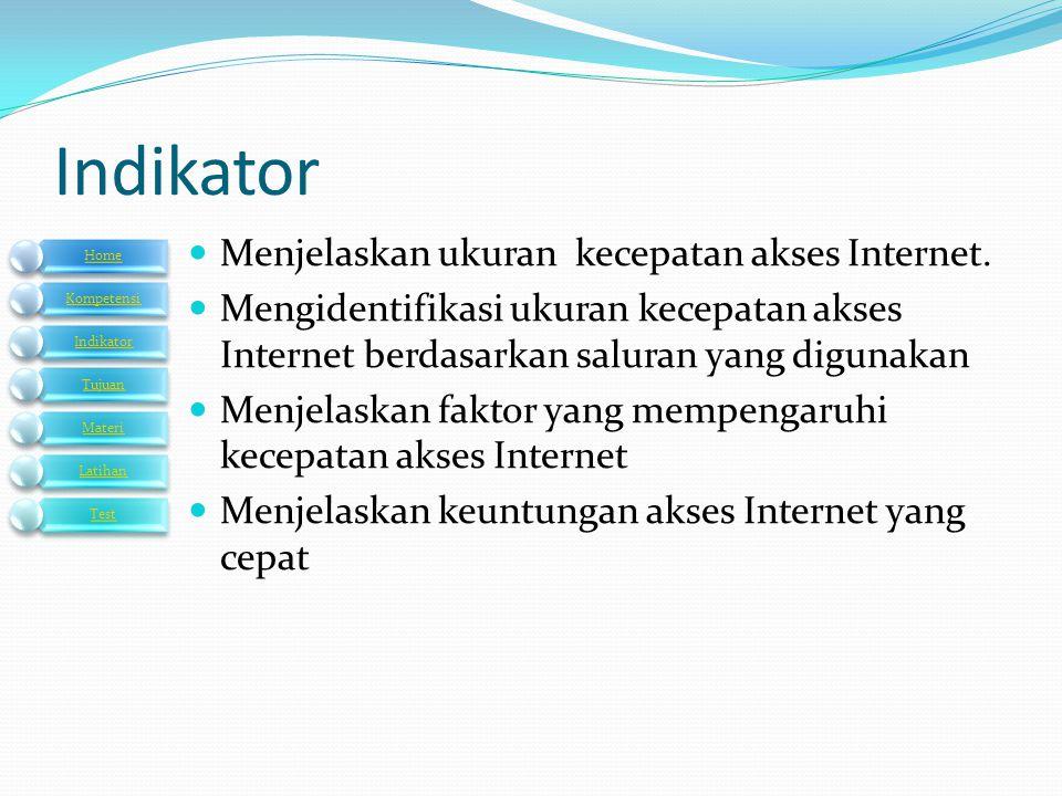 Indikator  Menjelaskan ukuran kecepatan akses Internet.  Mengidentifikasi ukuran kecepatan akses Internet berdasarkan saluran yang digunakan  Menje