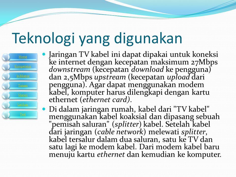 Teknologi yang digunakan  Jaringan TV kabel ini dapat dipakai untuk koneksi ke internet dengan kecepatan maksimum 27Mbps downstream (kecepatan downlo