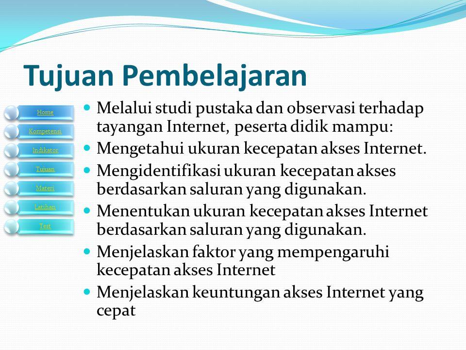 Tujuan Pembelajaran  Melalui studi pustaka dan observasi terhadap tayangan Internet, peserta didik mampu:  Mengetahui ukuran kecepatan akses Interne