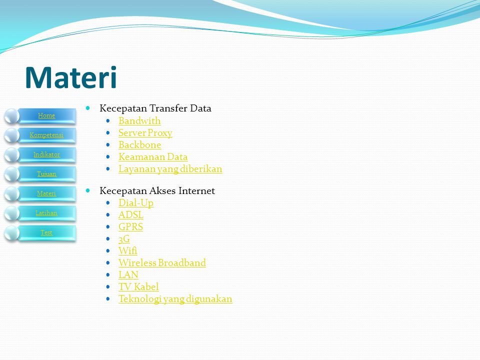 Materi  Kecepatan Transfer Data  Bandwith Bandwith  Server Proxy Server Proxy  Backbone Backbone  Keamanan Data Keamanan Data  Layanan yang dibe