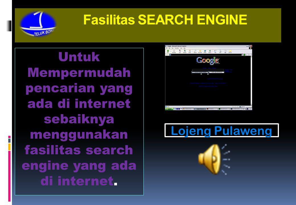 Fasilitas SEARCH ENGINE Untuk Mempermudah pencarian yang ada di internet sebaiknya menggunakan fasilitas search engine yang ada di internet.