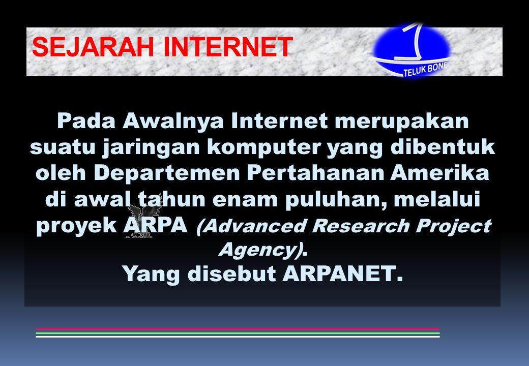 SEJARAH INTERNET Pada Awalnya Internet merupakan suatu jaringan komputer yang dibentuk oleh Departemen Pertahanan Amerika di awal tahun enam puluhan, melalui proyek ARPA (Advanced Research Project Agency).