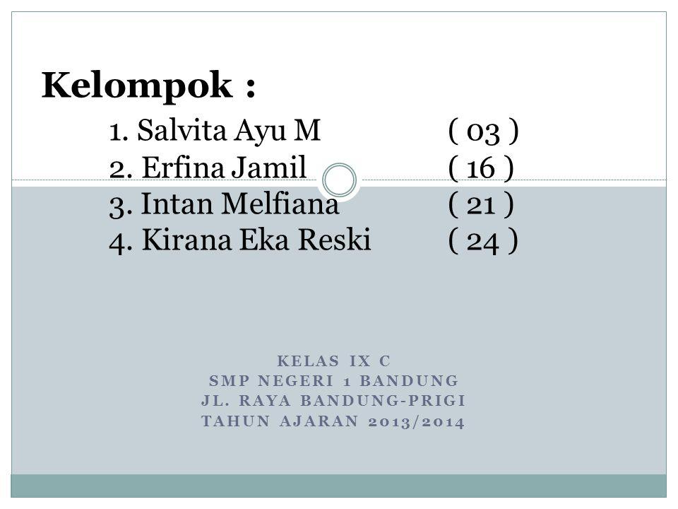 KELAS IX C SMP NEGERI 1 BANDUNG JL.RAYA BANDUNG-PRIGI TAHUN AJARAN 2013/2014 Kelompok: 1.