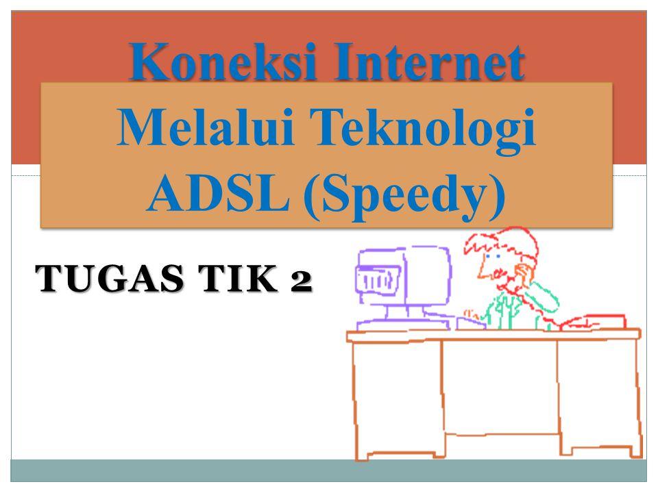 TUGAS TIK 2 Koneksi Internet Melalui Teknologi ADSL (Speedy)