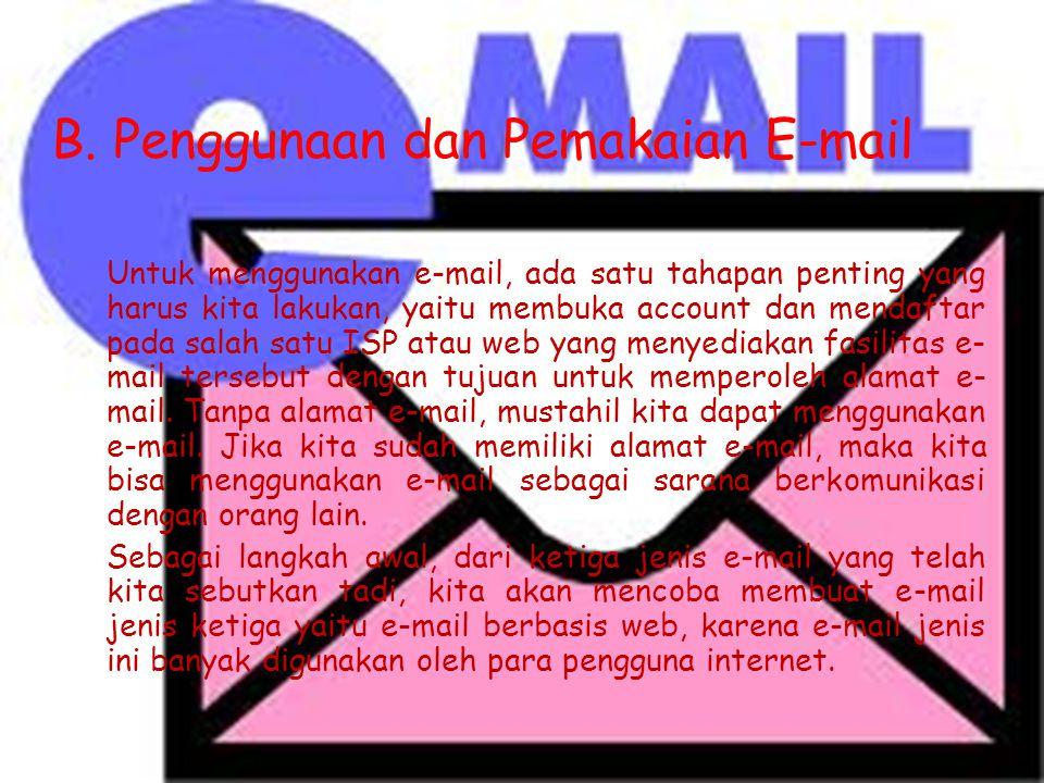 c. E-mail berbasis Web E-mail jenis ini merupakan e-mail yang banyak ditawarkan oleh berbagai situs bebas seperti yahoo, gmail, hotmail, dan lain-lain
