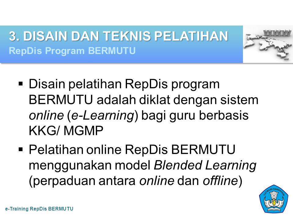  Disain pelatihan RepDis program BERMUTU adalah diklat dengan sistem online (e-Learning) bagi guru berbasis KKG/ MGMP  Pelatihan online RepDis BERMU