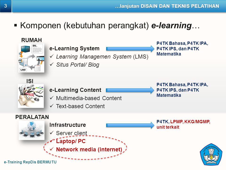 e-Training RepDis BERMUTU 3 3 …lanjutan DISAIN DAN TEKNIS PELATIHAN  Komponen (kebutuhan perangkat) e-learning… RUMAH ISI PERALATAN e-Learning System