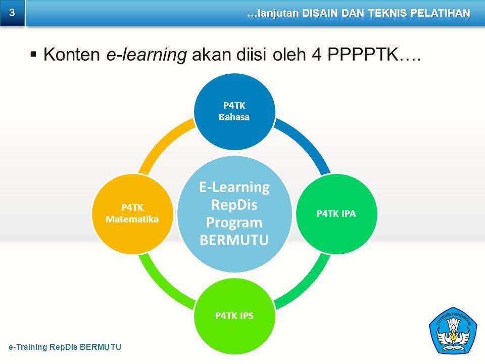 e-Training RepDis BERMUTU 3 3 …lanjutan DISAIN DAN TEKNIS PELATIHAN  Konten e-learning akan diisi oleh 4 PPPPTK…. E-Learning RepDis Program BERMUTU P