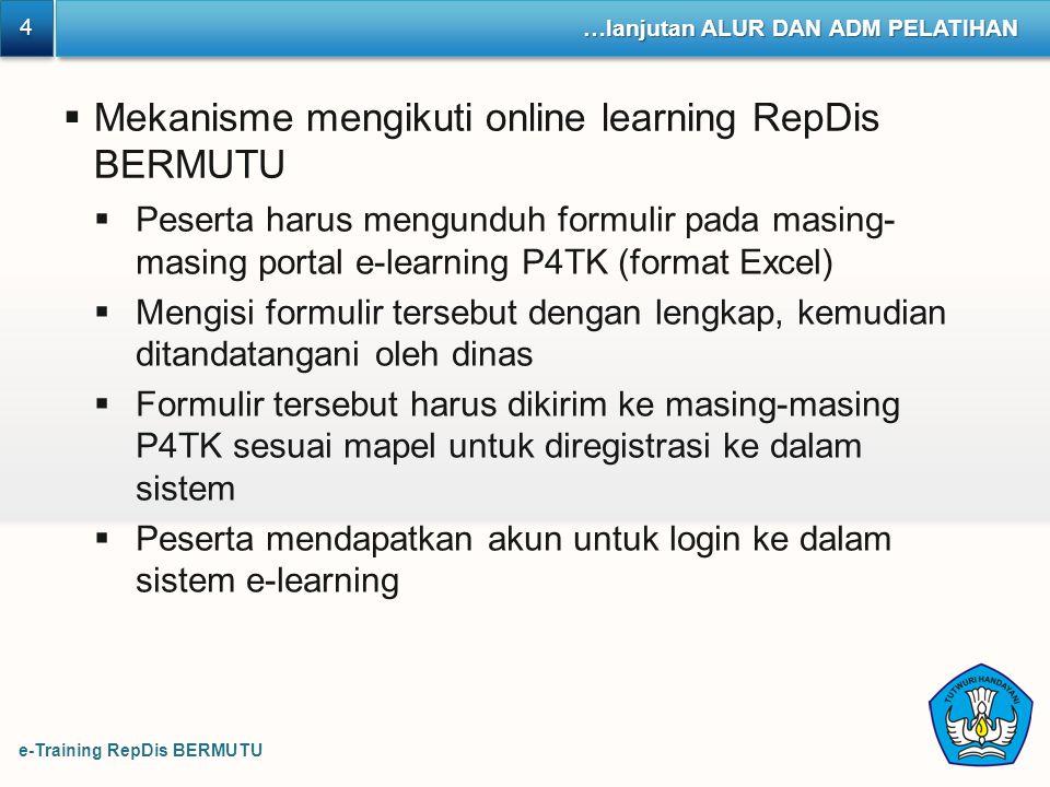 e-Training RepDis BERMUTU 4 4 …lanjutan ALUR DAN ADM PELATIHAN  Mekanisme mengikuti online learning RepDis BERMUTU  Peserta harus mengunduh formulir