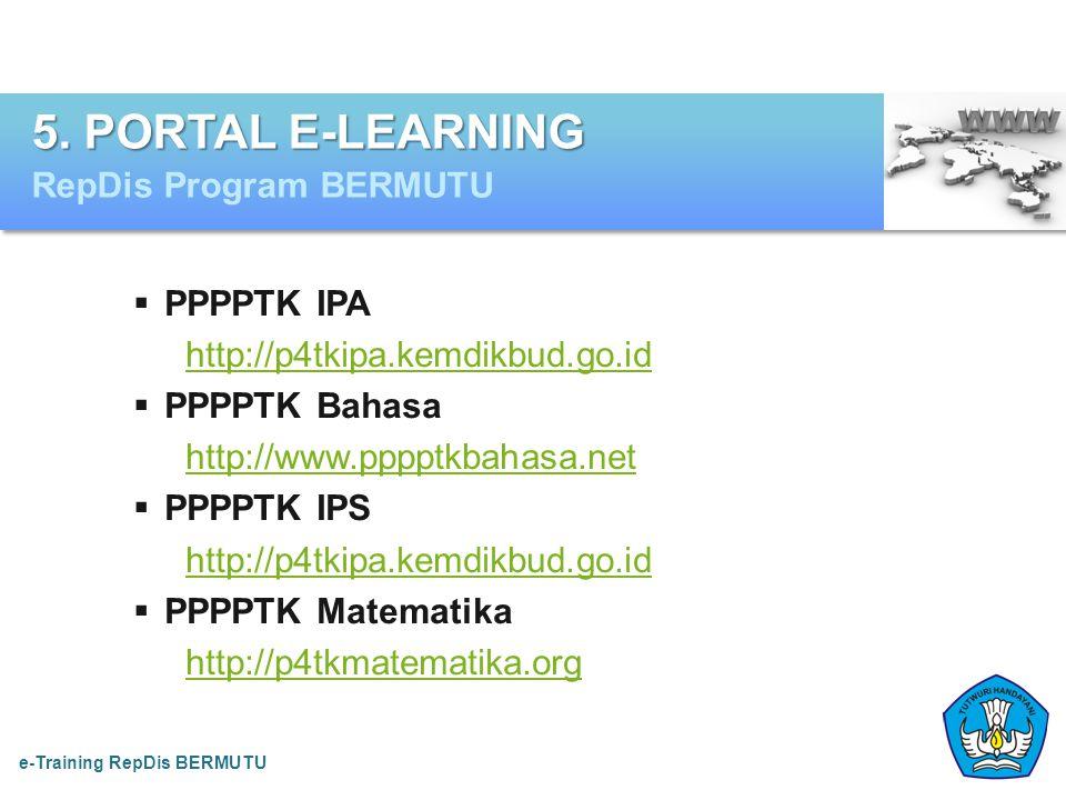 5. PORTAL E-LEARNING RepDis Program BERMUTU e-Training RepDis BERMUTU  PPPPTK IPA http://p4tkipa.kemdikbud.go.id  PPPPTK Bahasa http://www.pppptkbah