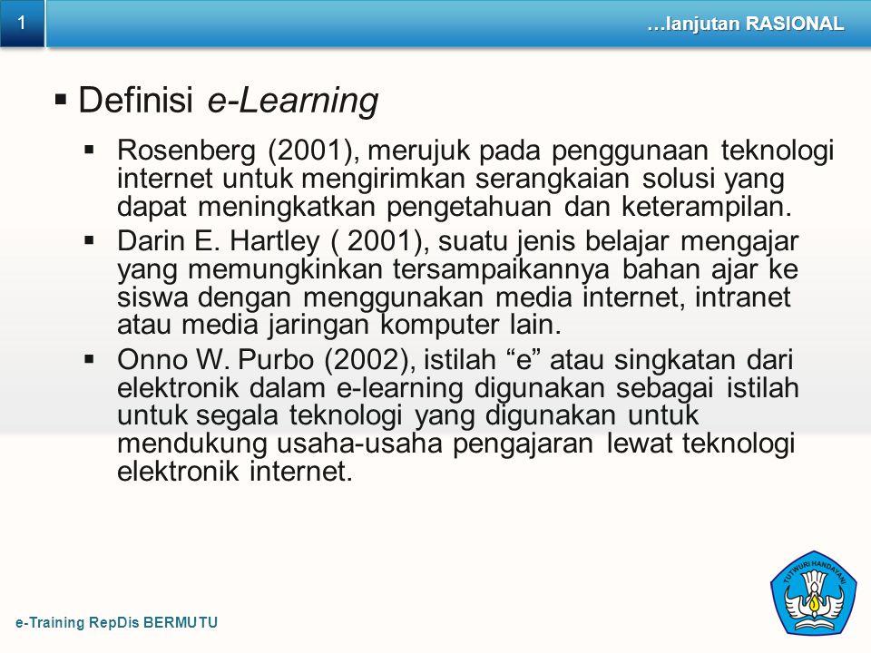 e-Training RepDis BERMUTU 1 1 …lanjutan RASIONAL  Definisi e-Learning  Rosenberg (2001), merujuk pada penggunaan teknologi internet untuk mengirimka