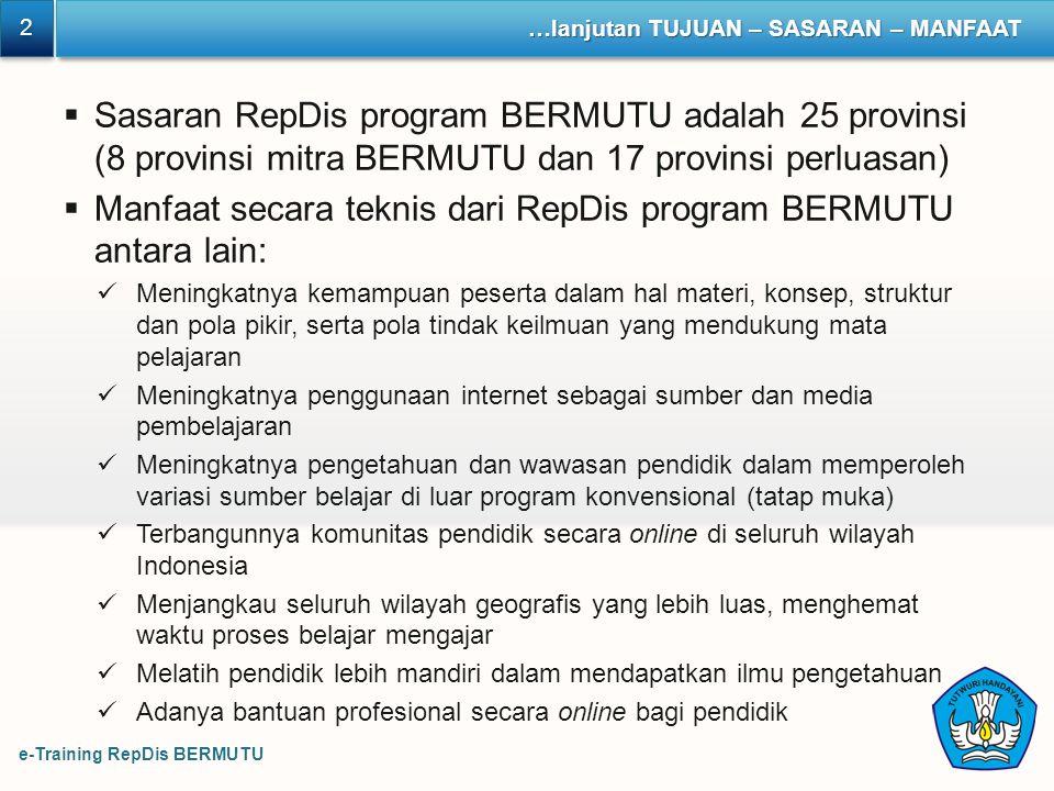 2 2 …lanjutan TUJUAN – SASARAN – MANFAAT  Sasaran RepDis program BERMUTU adalah 25 provinsi (8 provinsi mitra BERMUTU dan 17 provinsi perluasan)  Ma