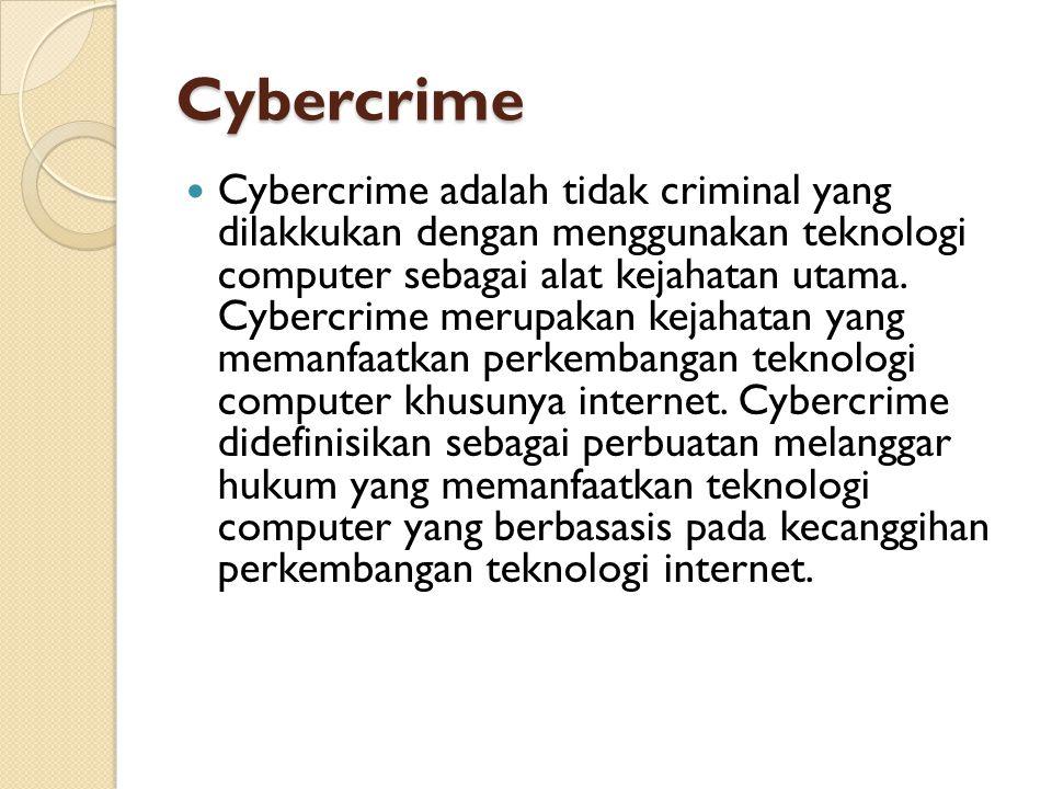 Cybercrime  Cybercrime adalah tidak criminal yang dilakkukan dengan menggunakan teknologi computer sebagai alat kejahatan utama. Cybercrime merupakan