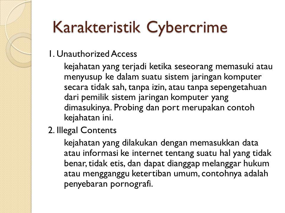 Karakteristik Cybercrime Karakteristik Cybercrime 1. Unauthorized Access kejahatan yang terjadi ketika seseorang memasuki atau menyusup ke dalam suatu