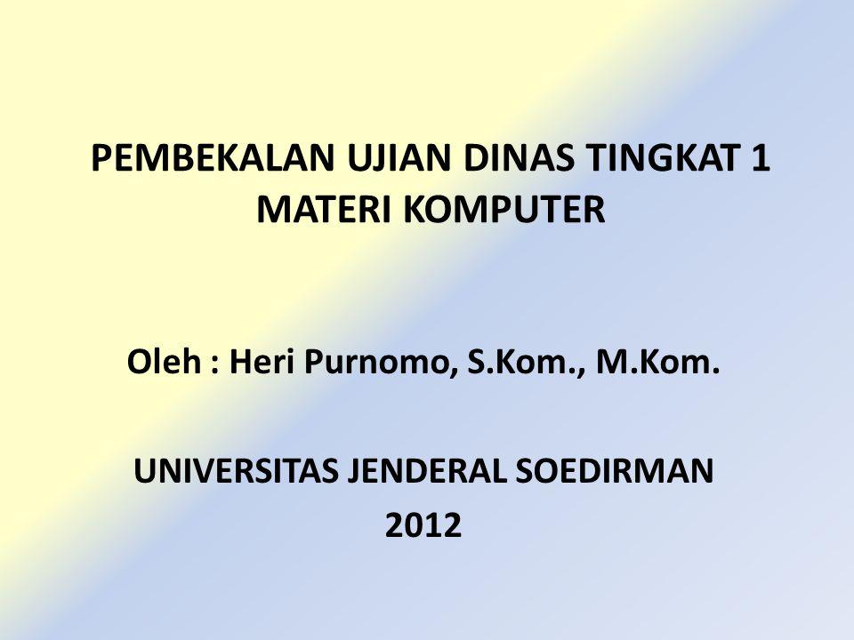 PEMBEKALAN UJIAN DINAS TINGKAT 1 MATERI KOMPUTER Oleh : Heri Purnomo, S.Kom., M.Kom. UNIVERSITAS JENDERAL SOEDIRMAN 2012