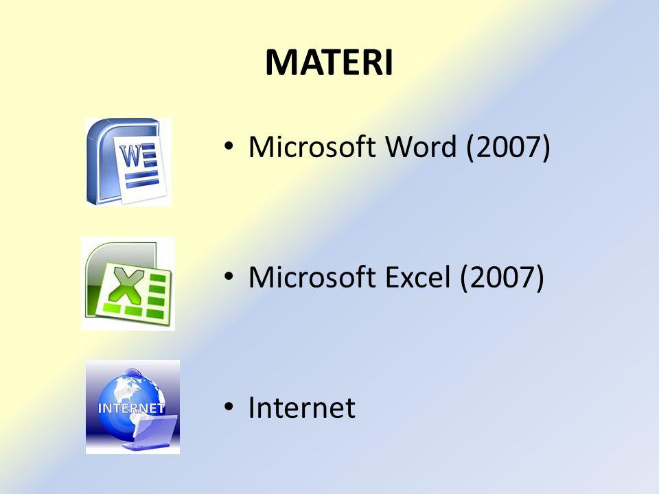 MATERI • Microsoft Word (2007) • Microsoft Excel (2007) • Internet