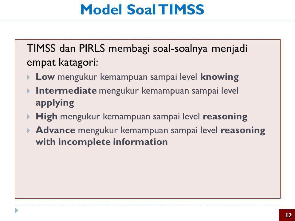 TIMSS dan PIRLS membagi soal-soalnya menjadi empat katagori:  Low mengukur kemampuan sampai level knowing  Intermediate mengukur kemampuan sampai le