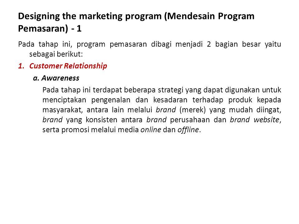 Designing the marketing program (Mendesain Program Pemasaran) - 1 Pada tahap ini, program pemasaran dibagi menjadi 2 bagian besar yaitu sebagai beriku