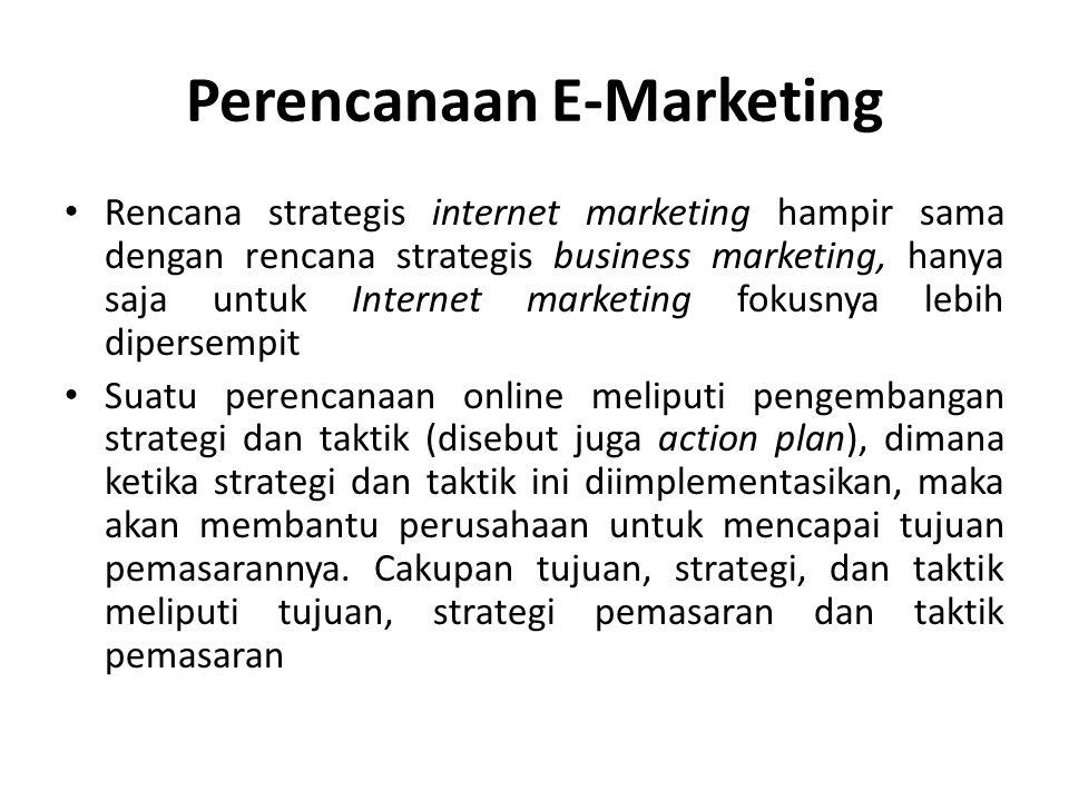 Perencanaan E-Marketing • Rencana strategis internet marketing hampir sama dengan rencana strategis business marketing, hanya saja untuk Internet mark