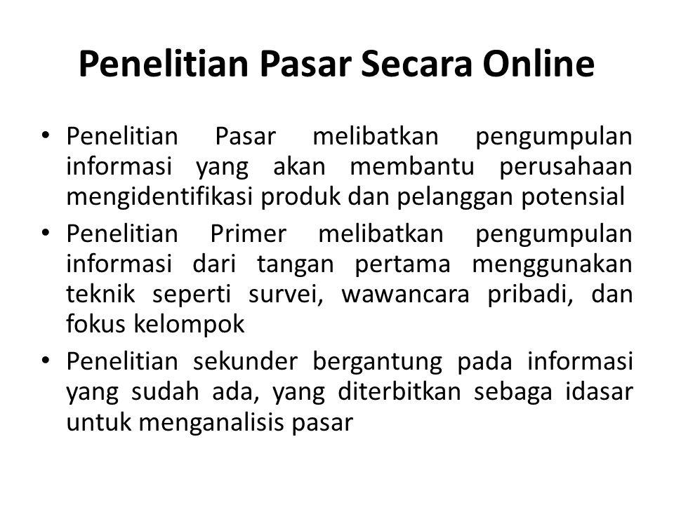 Penelitian Pasar Secara Online • Penelitian Pasar melibatkan pengumpulan informasi yang akan membantu perusahaan mengidentifikasi produk dan pelanggan