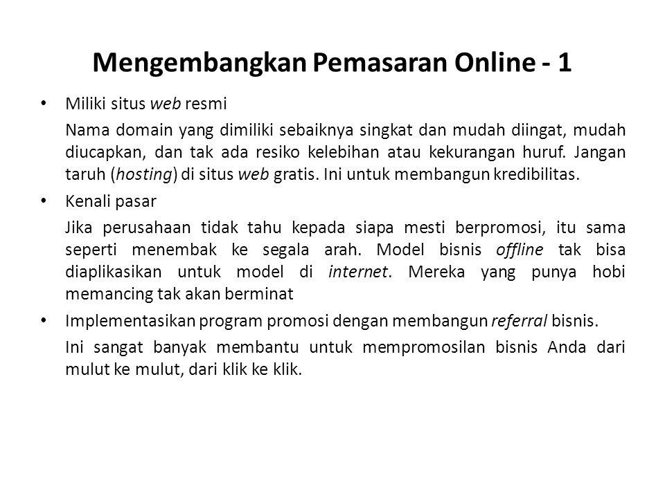 Mengembangkan Pemasaran Online - 1 • Miliki situs web resmi Nama domain yang dimiliki sebaiknya singkat dan mudah diingat, mudah diucapkan, dan tak ad