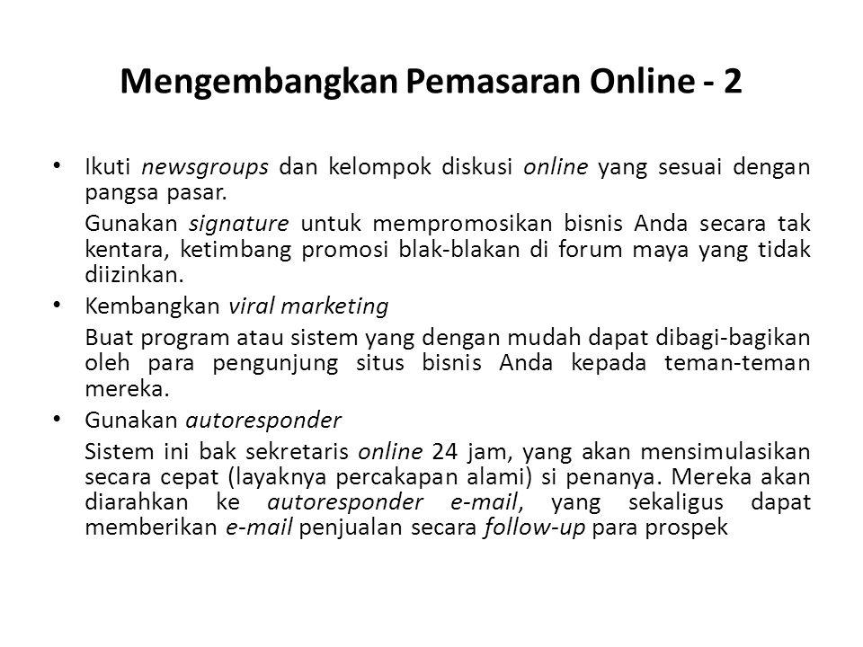 Mengembangkan Pemasaran Online - 2 • Ikuti newsgroups dan kelompok diskusi online yang sesuai dengan pangsa pasar. Gunakan signature untuk mempromosik
