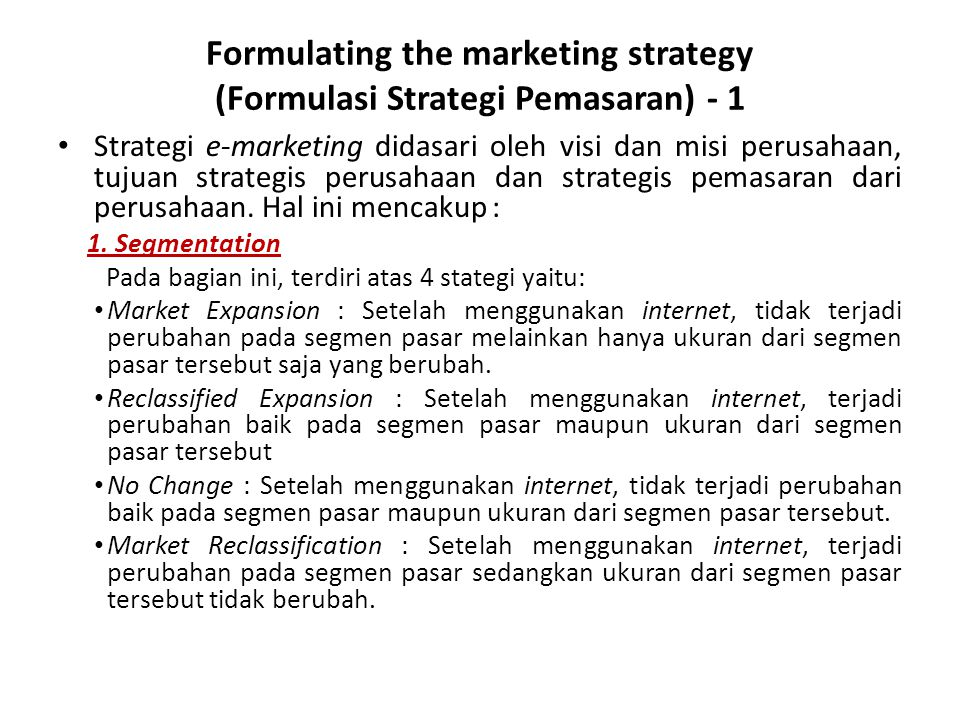 Formulating the marketing strategy (Formulasi Strategi Pemasaran) - 1 • Strategi e-marketing didasari oleh visi dan misi perusahaan, tujuan strategis perusahaan dan strategis pemasaran dari perusahaan.