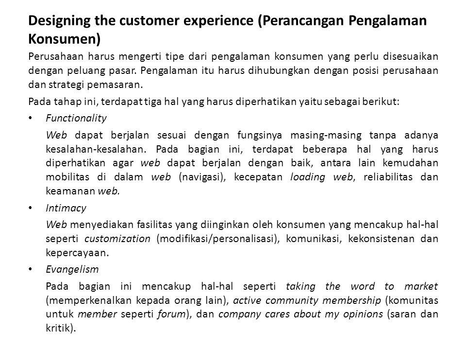 Designing the customer experience (Perancangan Pengalaman Konsumen) Perusahaan harus mengerti tipe dari pengalaman konsumen yang perlu disesuaikan den