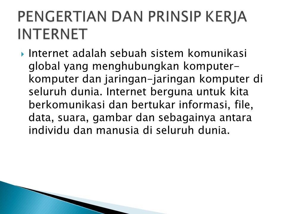  Internet adalah sebuah sistem komunikasi global yang menghubungkan komputer- komputer dan jaringan-jaringan komputer di seluruh dunia. Internet berg