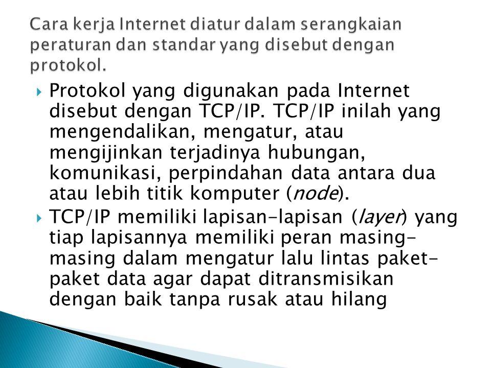  Protokol yang digunakan pada Internet disebut dengan TCP/IP. TCP/IP inilah yang mengendalikan, mengatur, atau mengijinkan terjadinya hubungan, komun