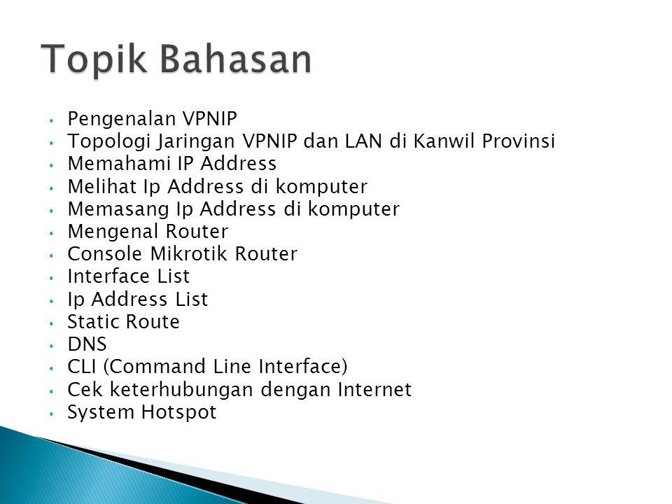 • Pengenalan VPNIP • Topologi Jaringan VPNIP dan LAN di Kanwil Provinsi • Memahami IP Address • Melihat Ip Address di komputer • Memasang Ip Address d