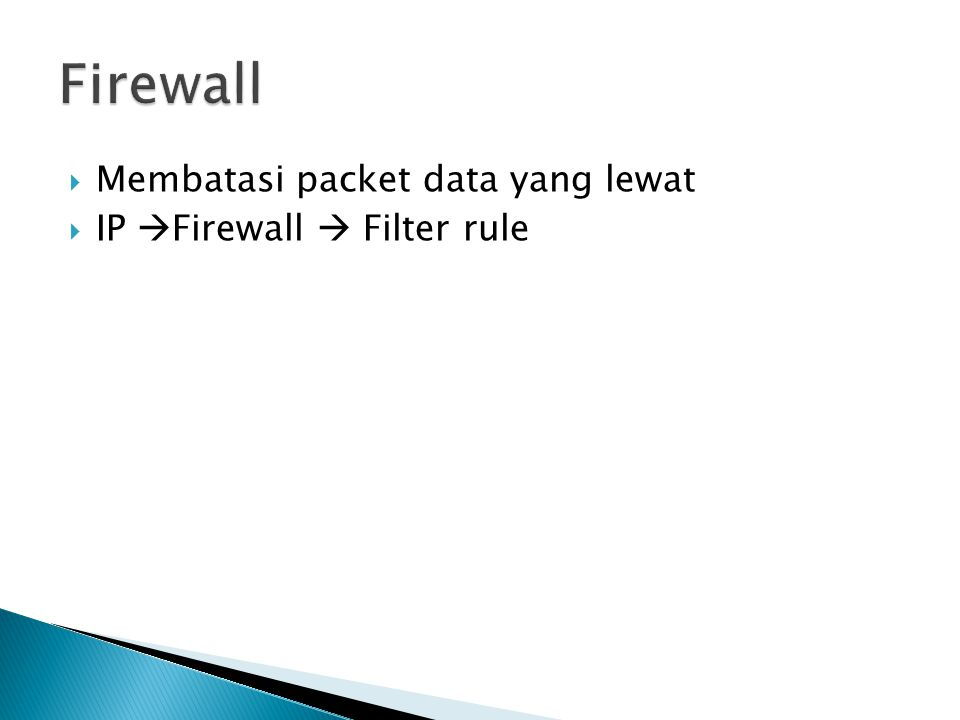  Membatasi packet data yang lewat  IP  Firewall  Filter rule