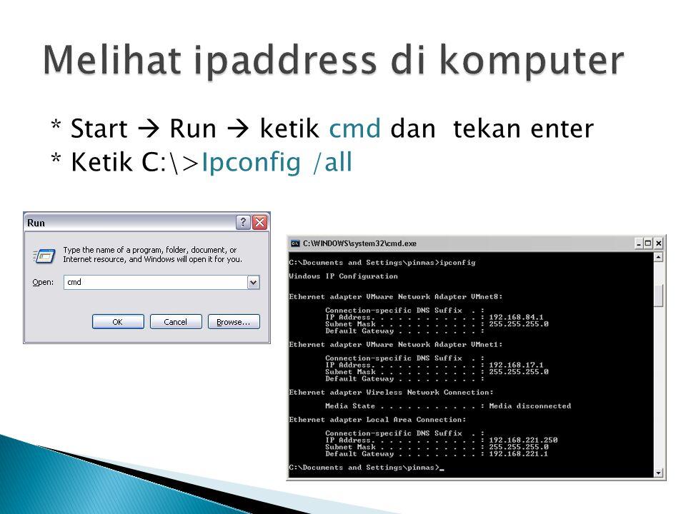 * Start  Run  ketik cmd dan tekan enter * Ketik C:\>Ipconfig /all