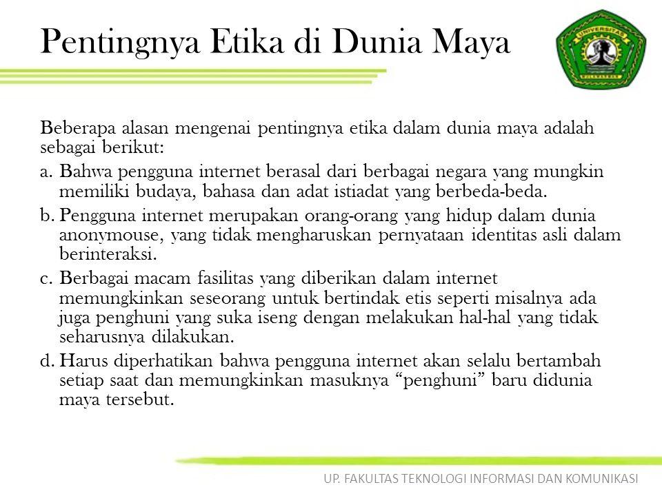 Pentingnya Etika di Dunia Maya Beberapa alasan mengenai pentingnya etika dalam dunia maya adalah sebagai berikut: a.Bahwa pengguna internet berasal da