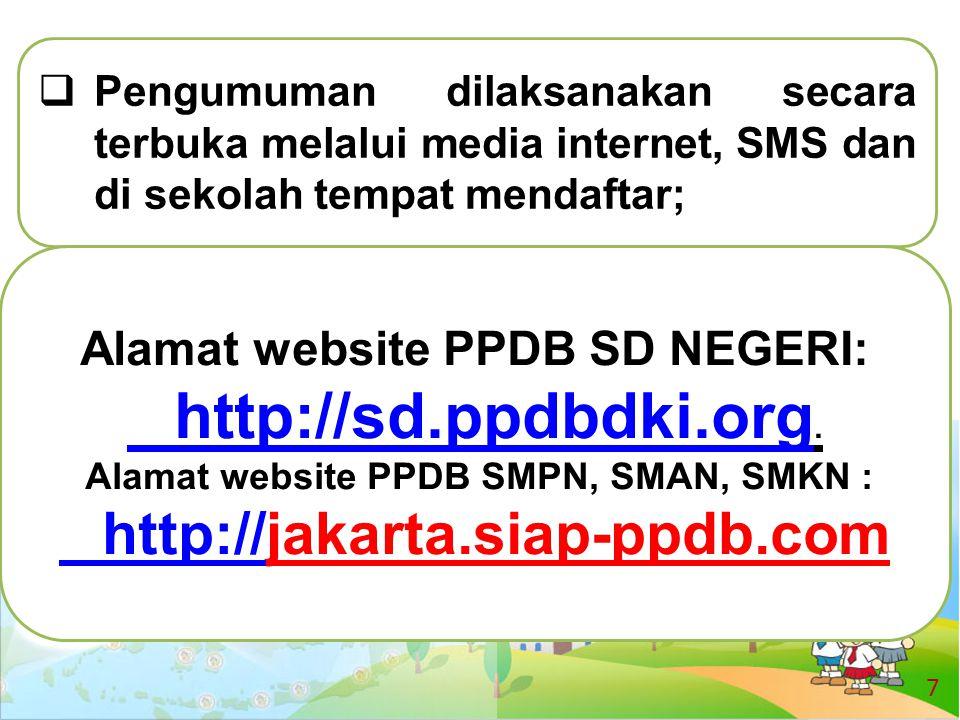 7  Pengumuman dilaksanakan secara terbuka melalui media internet, SMS dan di sekolah tempat mendaftar; Alamat website PPDB SD NEGERI: http://sd.ppdbd