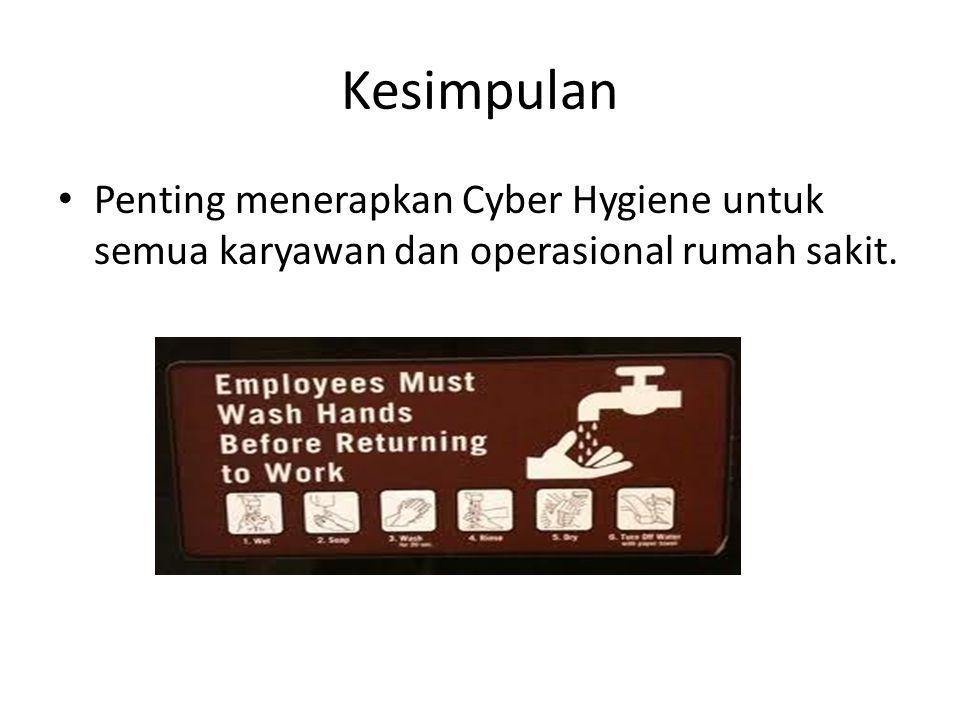 Kesimpulan • Penting menerapkan Cyber Hygiene untuk semua karyawan dan operasional rumah sakit.