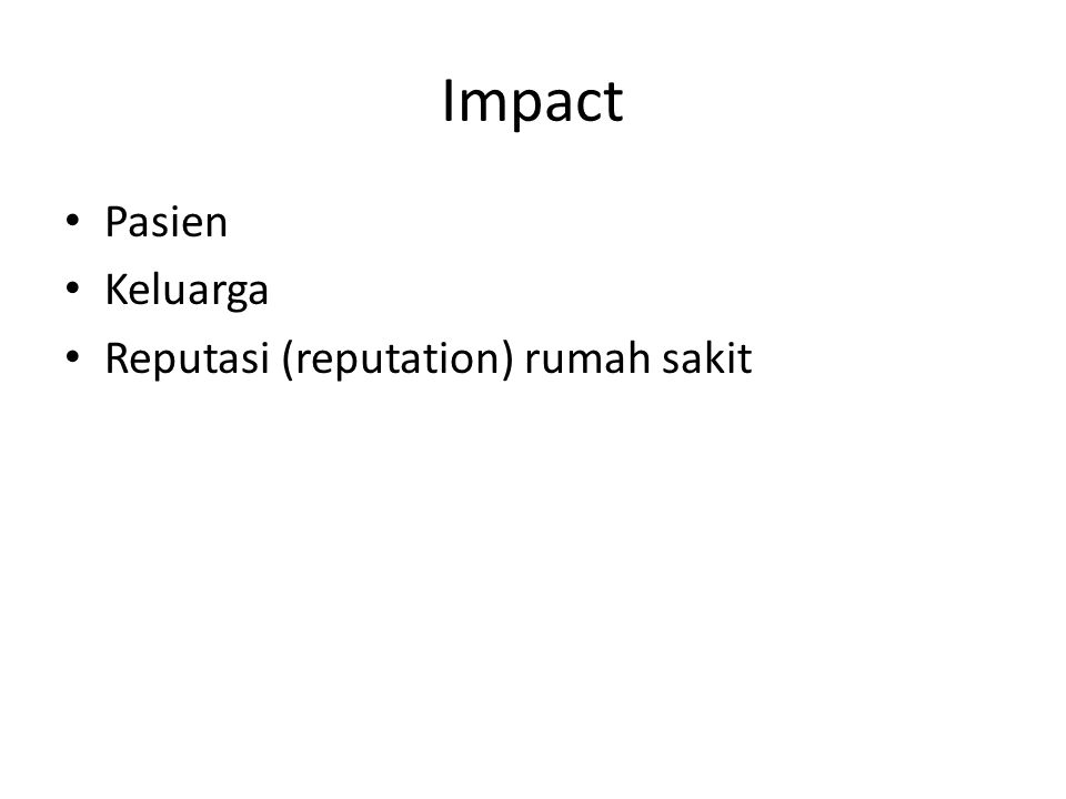 Impact • Pasien • Keluarga • Reputasi (reputation) rumah sakit