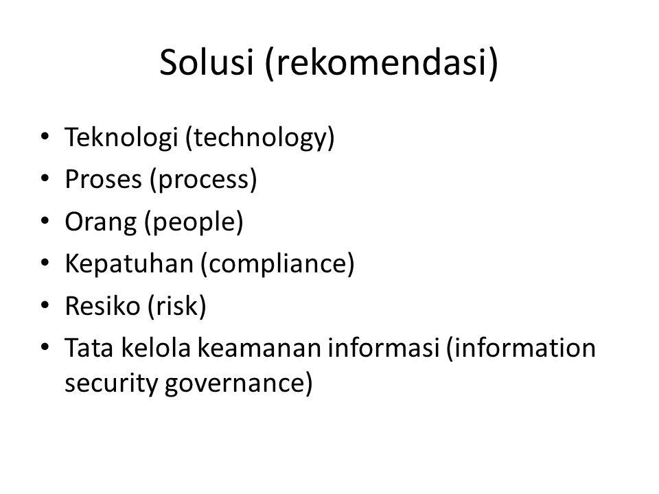 Solusi (rekomendasi) • Teknologi (technology) • Proses (process) • Orang (people) • Kepatuhan (compliance) • Resiko (risk) • Tata kelola keamanan info