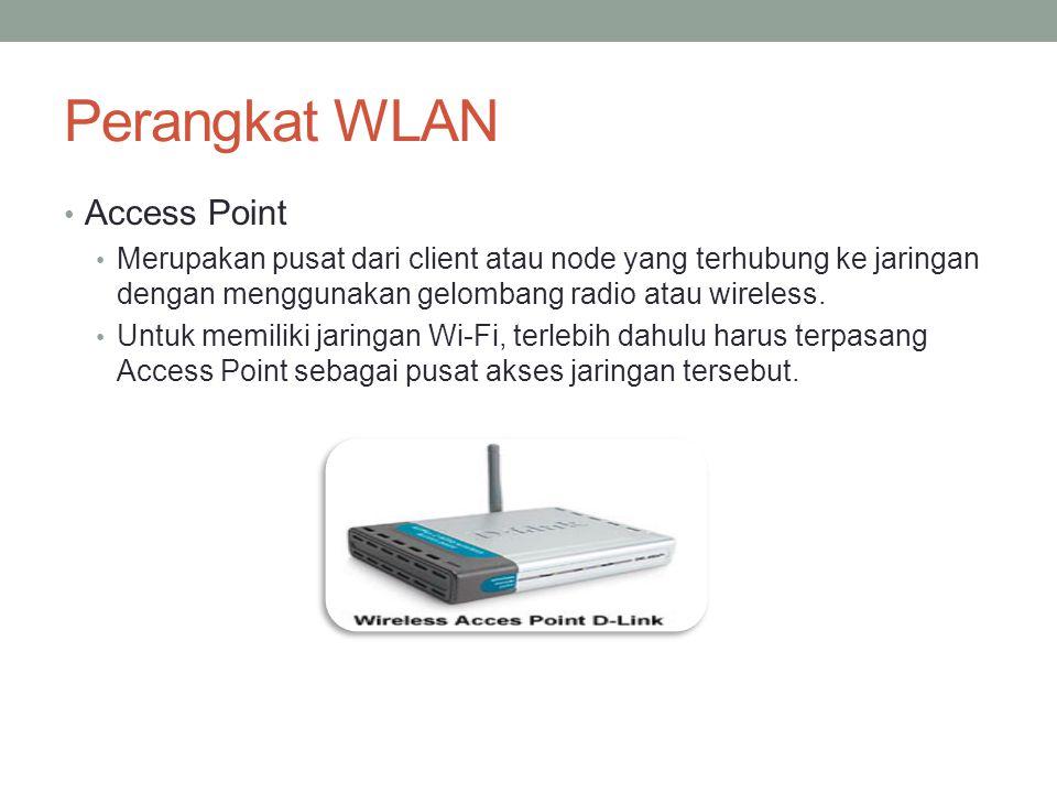 Perangkat WLAN • Access Point • Merupakan pusat dari client atau node yang terhubung ke jaringan dengan menggunakan gelombang radio atau wireless. • U