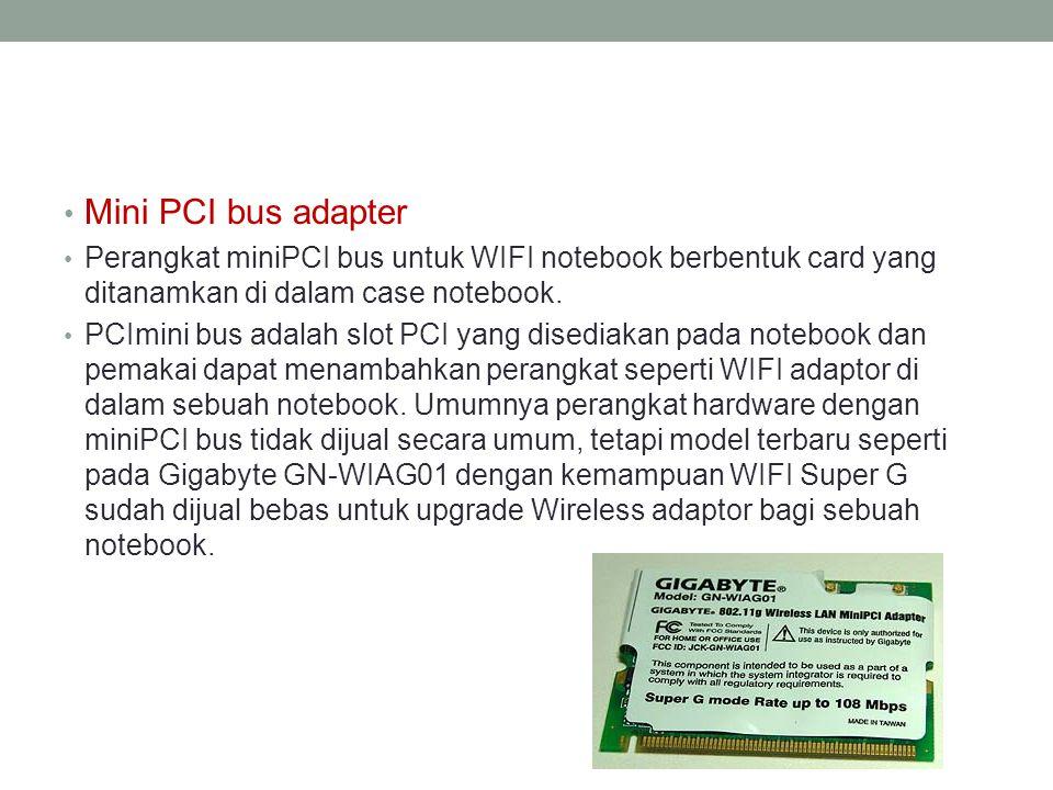 • Mini PCI bus adapter • Perangkat miniPCI bus untuk WIFI notebook berbentuk card yang ditanamkan di dalam case notebook. • PCImini bus adalah slot PC