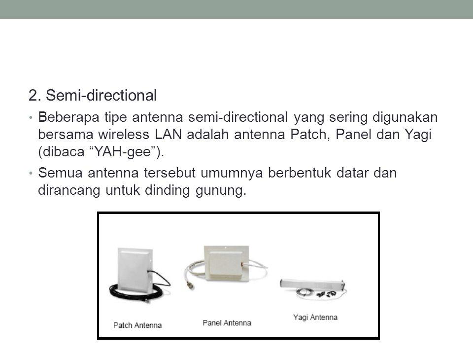 """2. Semi-directional • Beberapa tipe antenna semi-directional yang sering digunakan bersama wireless LAN adalah antenna Patch, Panel dan Yagi (dibaca """""""